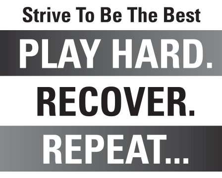 Strive To Be The Best — PLAY HARD. RECOVER. REPEAT.